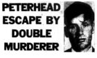 The headlines in the Evening Express when notorious and dangerous killer Donald Forbes escaped from Peterhead Prison on August 30 1971.