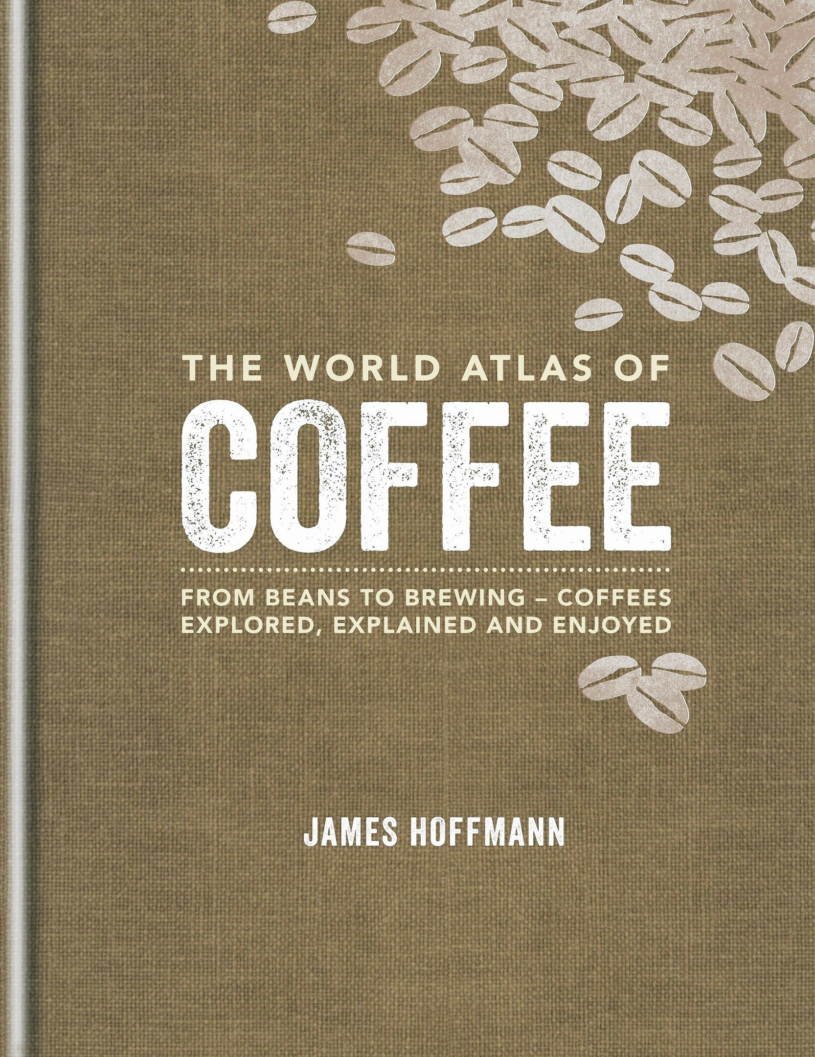 The World Atlas of Coffee, by James Hoffman, Published by Mitchell Beazley, Amazon.co.uk