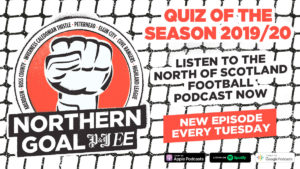 Think you're a north of Scotland football expert? Play our Northern Goal podcast Quiz of the Season for 2019/20
