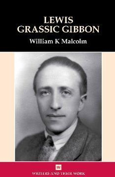 The front cover of William Malcolm's book, which features a black and white image of Lewis Grassic Gibbon under the title.