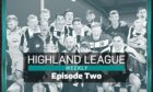 Highland League Weekly episode two is out now.