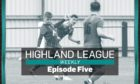 Strathspey Thistle v Lossiemouth, and Deveronvale's Dane Ballard are the focus of the latest episode of Highland League Weekly.