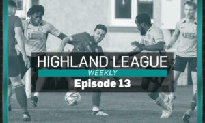 Highland League Weekly episode 13 includes Fort William v Lossiemouth highlights and Inverurie Locos' Neil McLean.