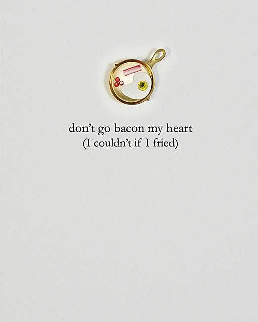 Don't Go Bacon My Heart Valentine's Card (£4.25)