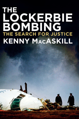 The Lockerbie Bombing by Kenny MacAskill