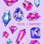 You're a diamond