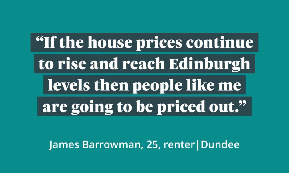 A graphic which reads 'If the house prices continue to rise and reach Edinburgh levels then people like me are going to be priced out.'
