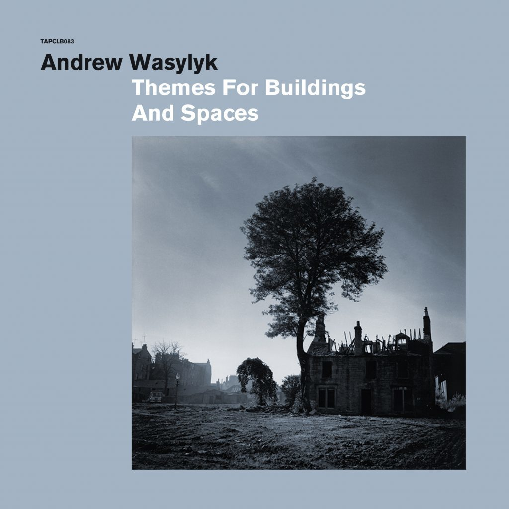 Themes for Buildings and Spaces - the cover of Andrew Wasylyks second solo project