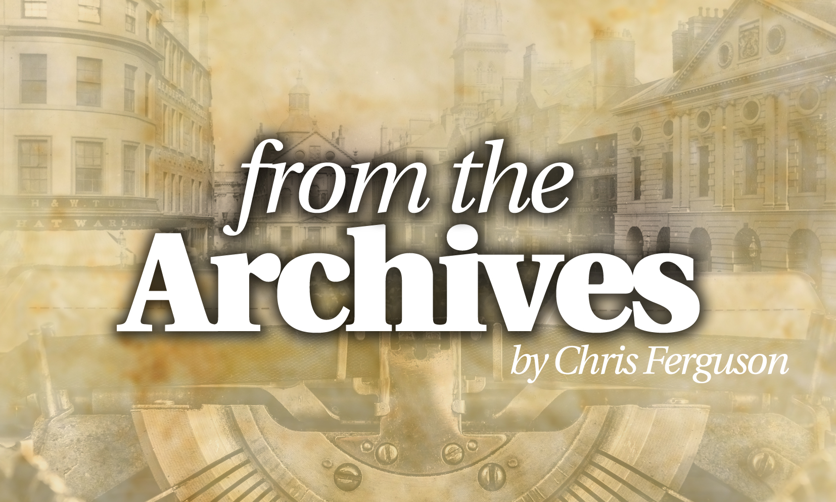 We have been delving into the store of archive stories written by Courier journalist Chris Ferguson.