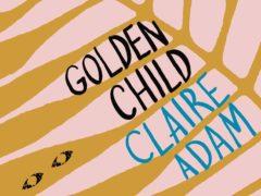 Golden Child by Claire Adam (Desmond Elliott Prize)
